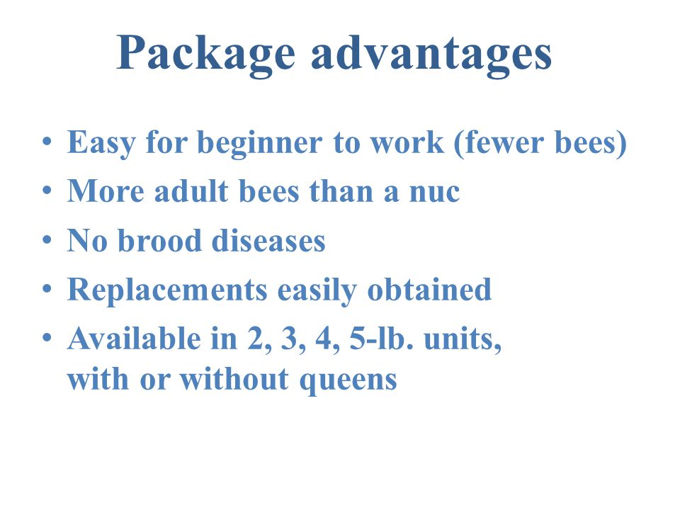 Package advantages Easy for beginner to work (fewer bees)