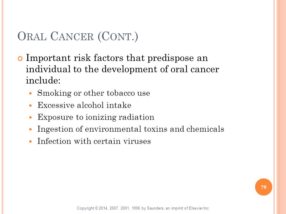 Oral Cancer (Cont.) Important risk factors that predispose an individual to the development of oral cancer include: