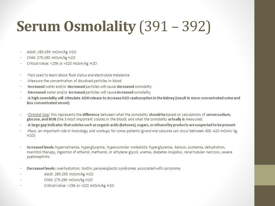 Serum Osmolality (391 – 392) Adult: 285-295 mOsm/kg H2O