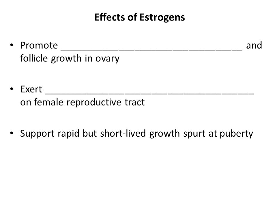 Effects of Estrogens Promote __________________________________ and follicle growth in ovary.
