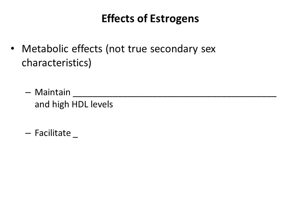 Effects of Estrogens Metabolic effects (not true secondary sex characteristics)