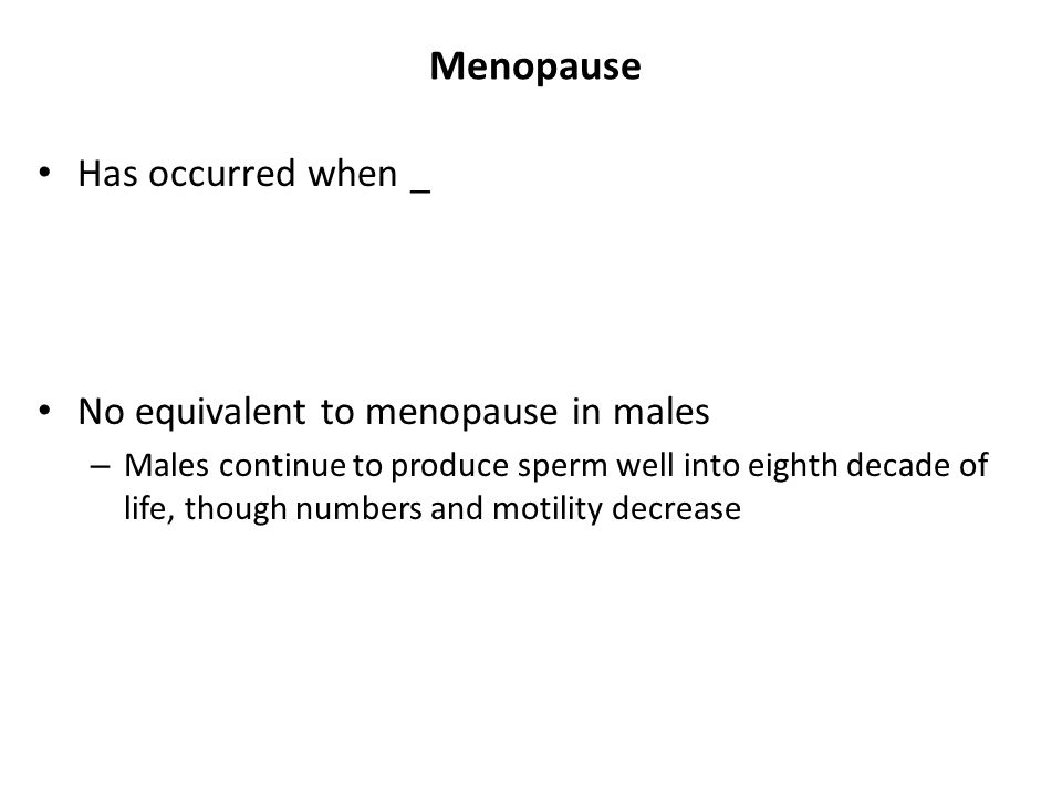 Menopause Has occurred when _ No equivalent to menopause in males