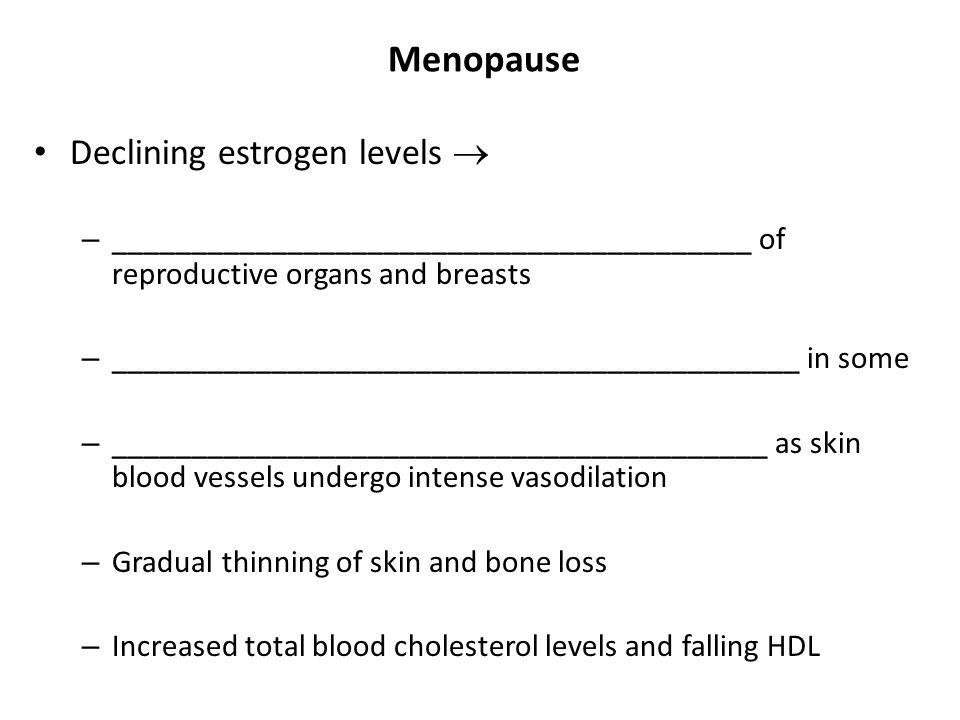 Menopause Declining estrogen levels 