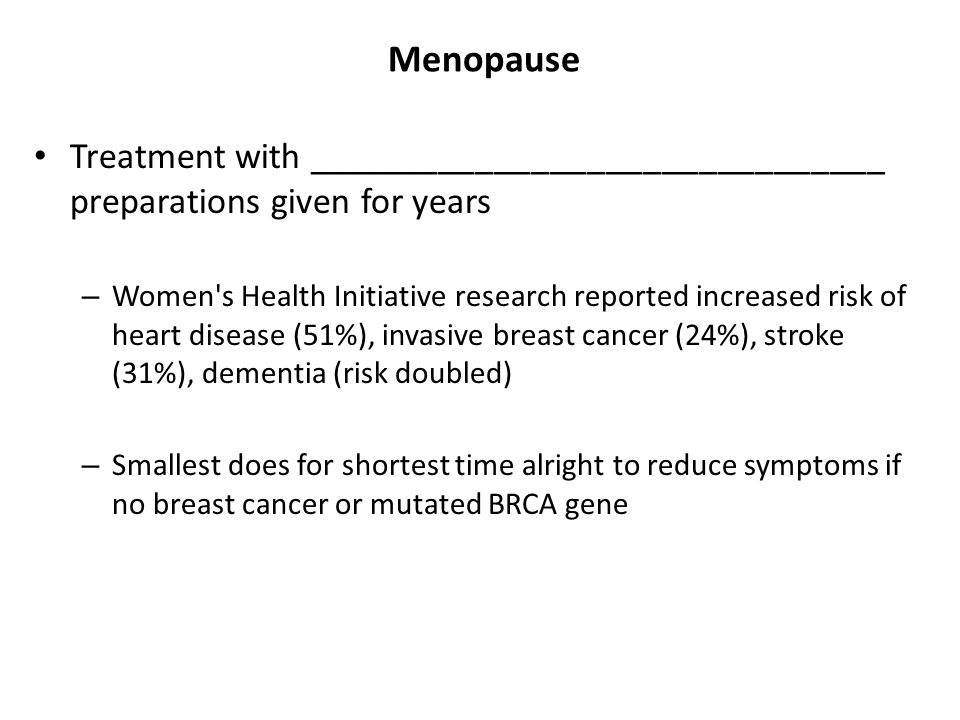 Menopause Treatment with _______________________________ preparations given for years.
