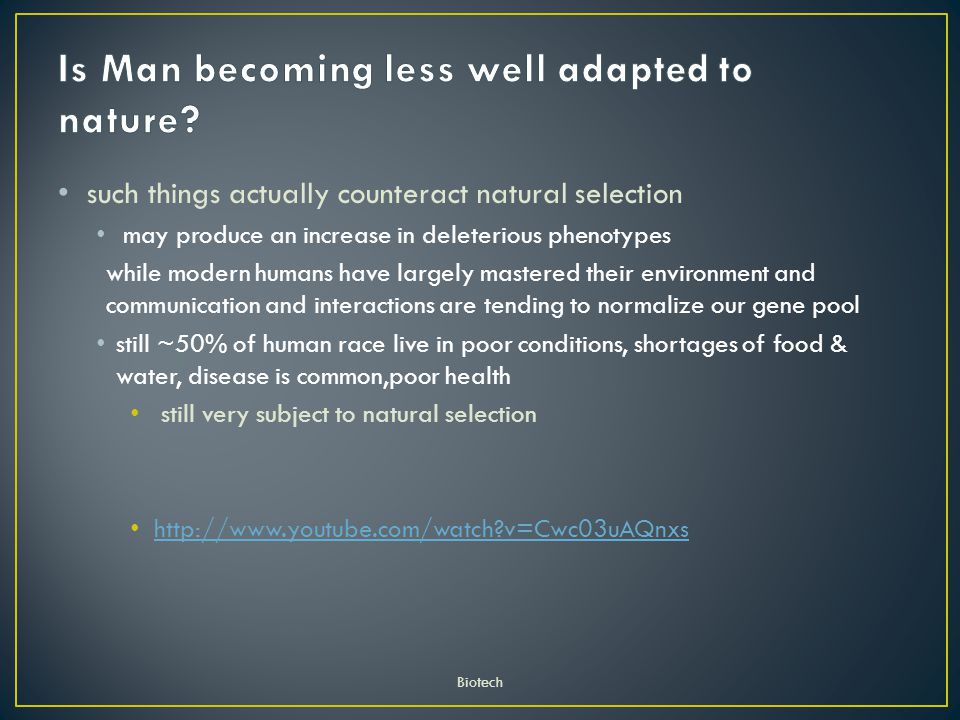 Is Man becoming less well adapted to nature