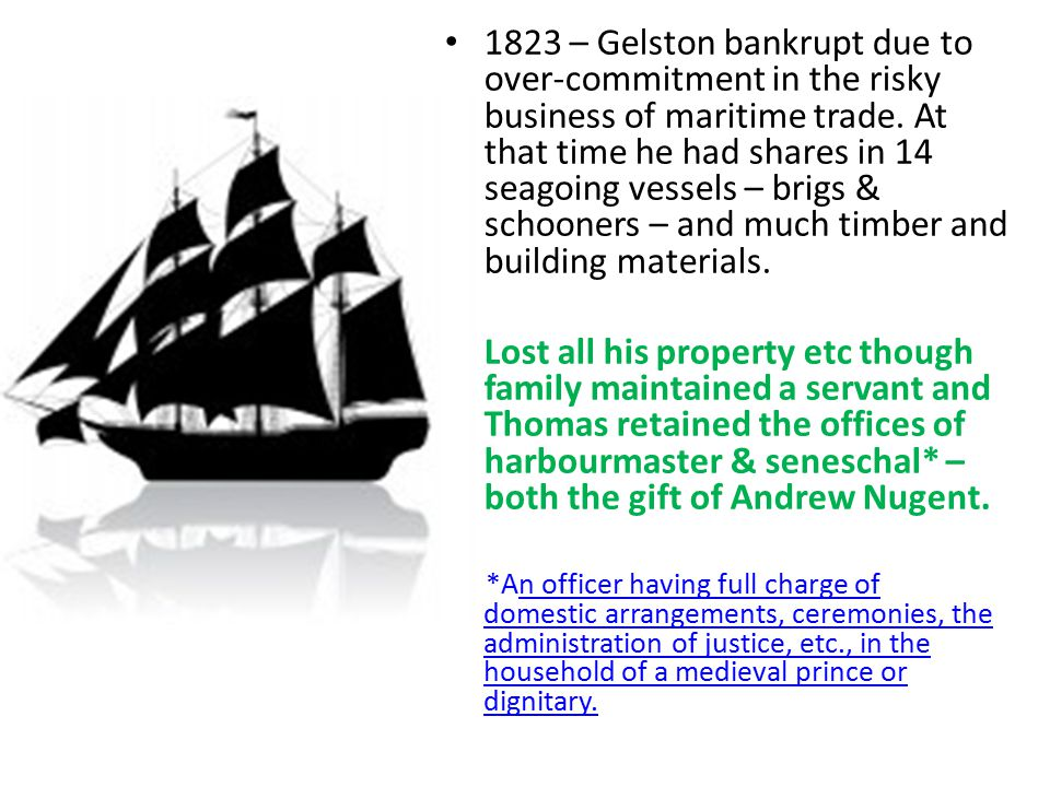 1823 – Gelston bankrupt due to over-commitment in the risky business of maritime trade. At that time he had shares in 14 seagoing vessels – brigs & schooners – and much timber and building materials.