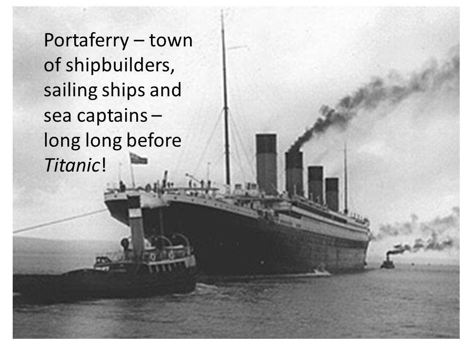 Portaferry – town of shipbuilders, sailing ships and sea captains – long long before Titanic!