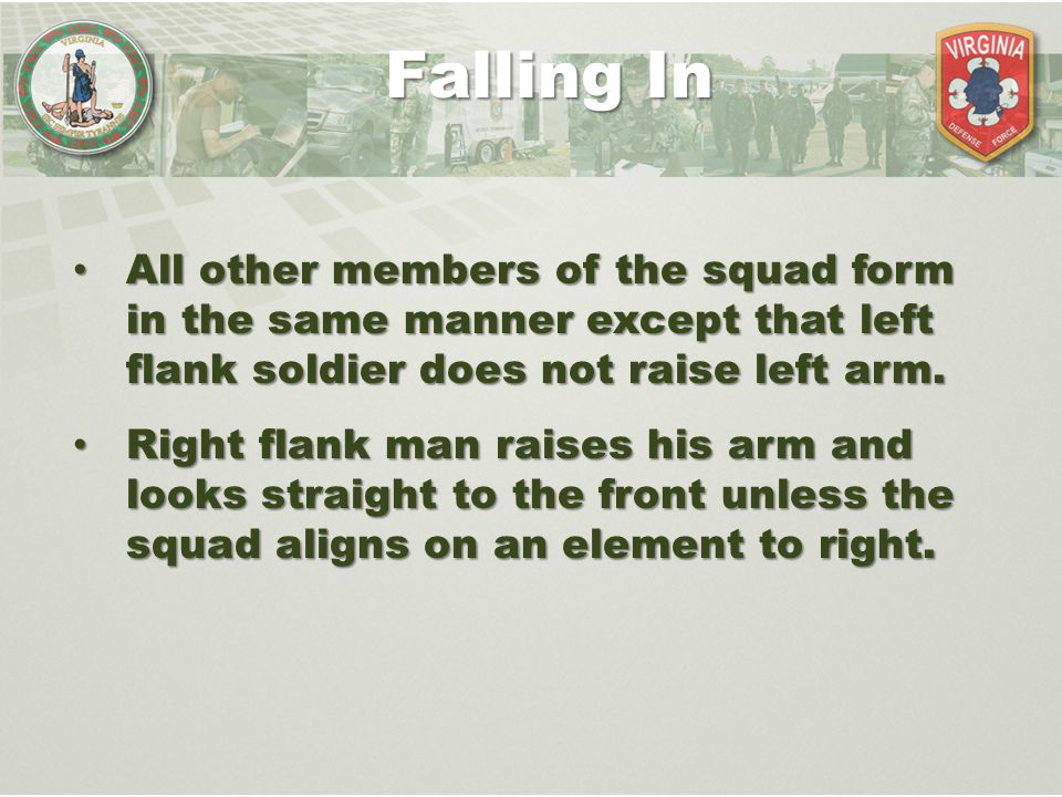 Falling In All other members of the squad form in the same manner except that left flank soldier does not raise left arm.