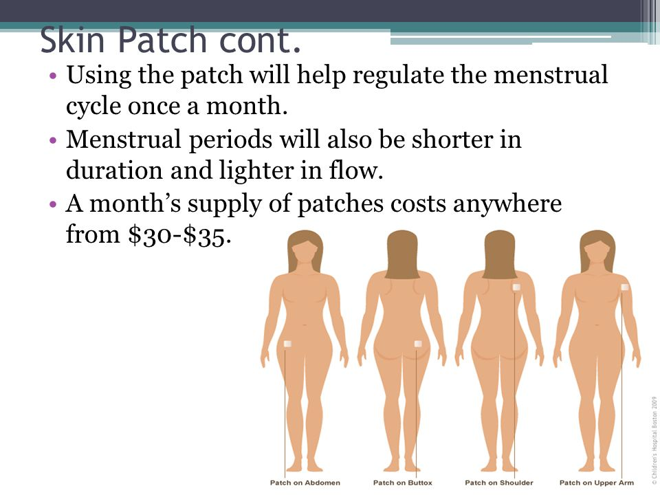 Skin Patch cont. Using the patch will help regulate the menstrual cycle once a month.