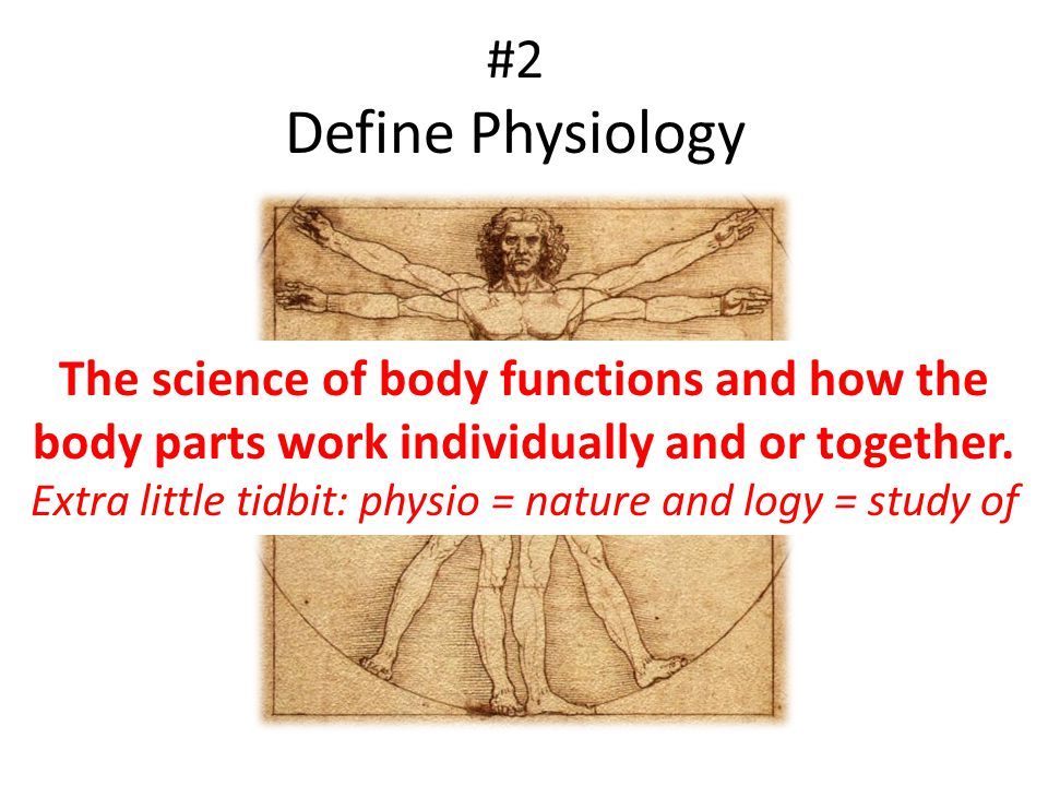 Extra little tidbit: physio = nature and logy = study of