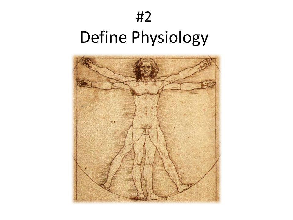 #2 Define Physiology