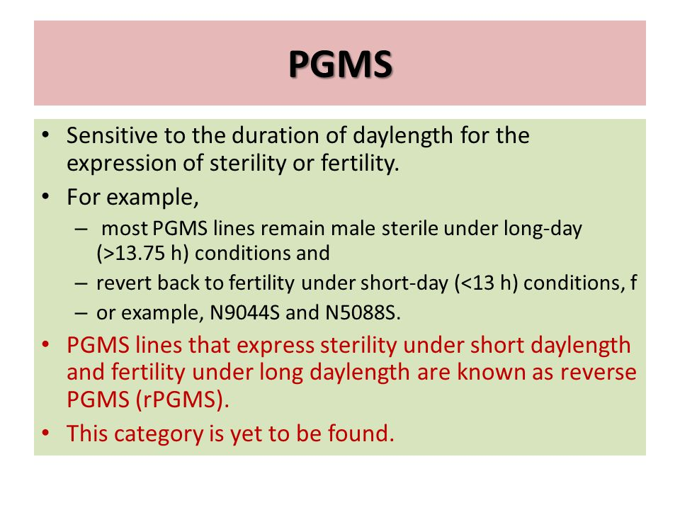 PGMS Sensitive to the duration of daylength for the expression of sterility or fertility. For example,