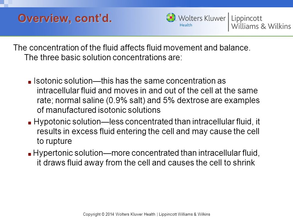 Overview, cont'd. The concentration of the fluid affects fluid movement and balance. The three basic solution concentrations are:
