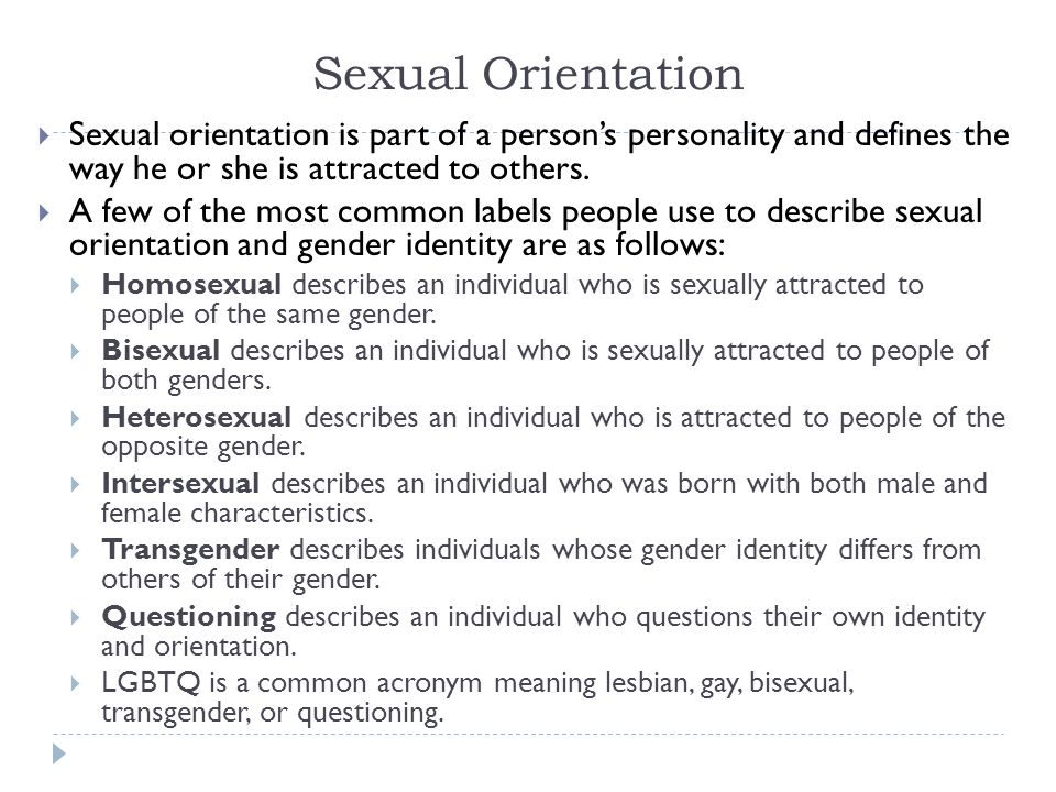 Sexual Orientation Sexual orientation is part of a person's personality and defines the way he or she is attracted to others.