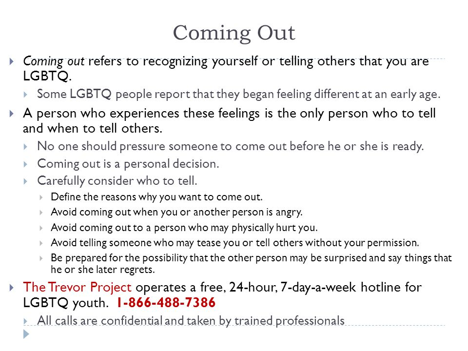 Coming Out Coming out refers to recognizing yourself or telling others that you are LGBTQ.