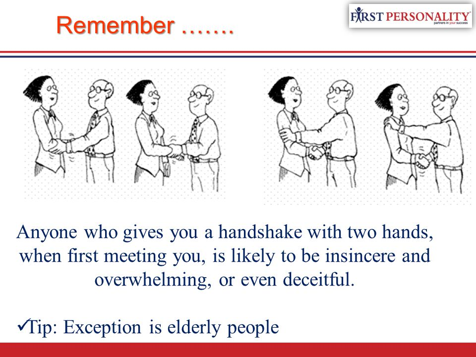 Remember ……. Anyone who gives you a handshake with two hands,