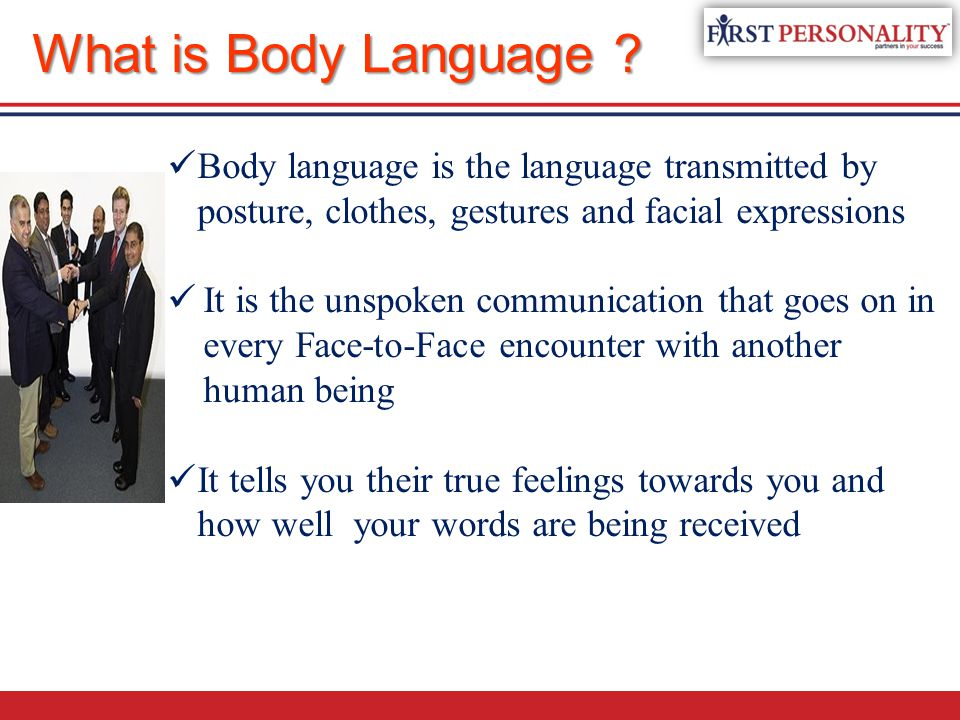 What is Body Language Body language is the language transmitted by posture, clothes, gestures and facial expressions.