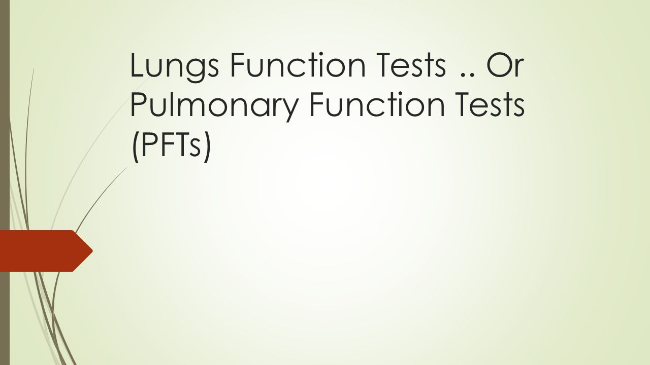 Lungs Function Tests .. Or Pulmonary Function Tests (PFTs)