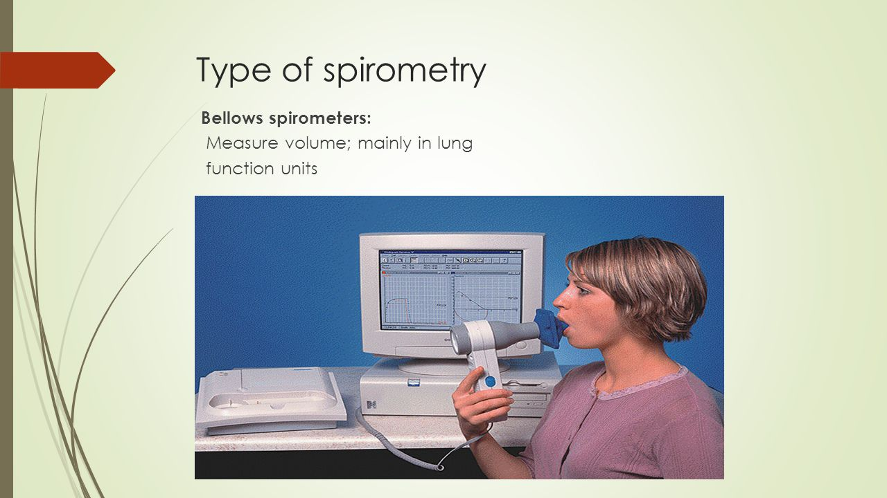Type of spirometry Bellows spirometers: Measure volume; mainly in lung function units