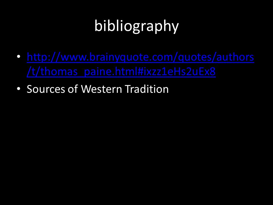 bibliography http://www.brainyquote.com/quotes/authors/t/thomas_paine.html#ixzz1eHs2uEx8.