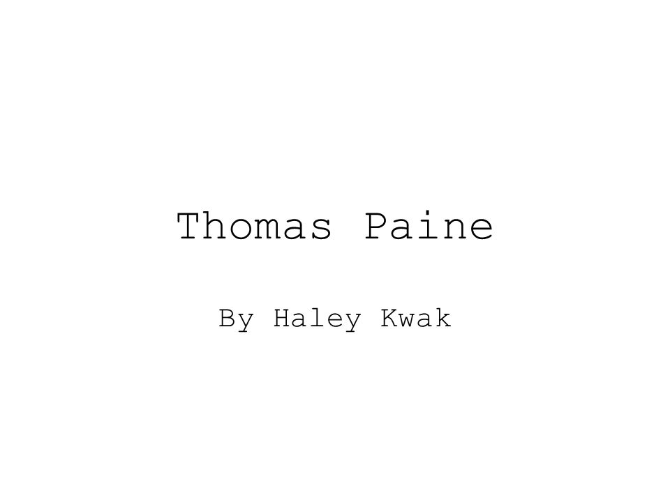 Thomas Paine By Haley Kwak