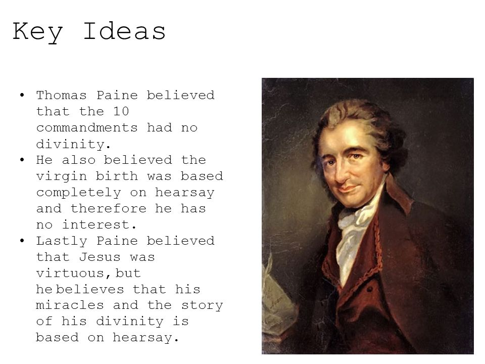 Key Ideas Thomas Paine believed that the 10 commandments had no divinity.