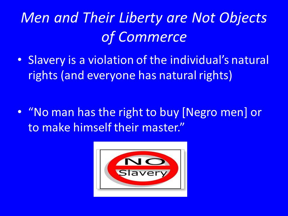 Men and Their Liberty are Not Objects of Commerce