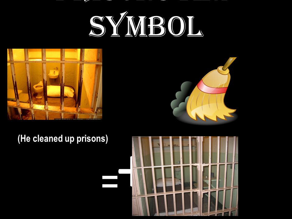 PRISONS AND SYMBOL + (He cleaned up prisons) =