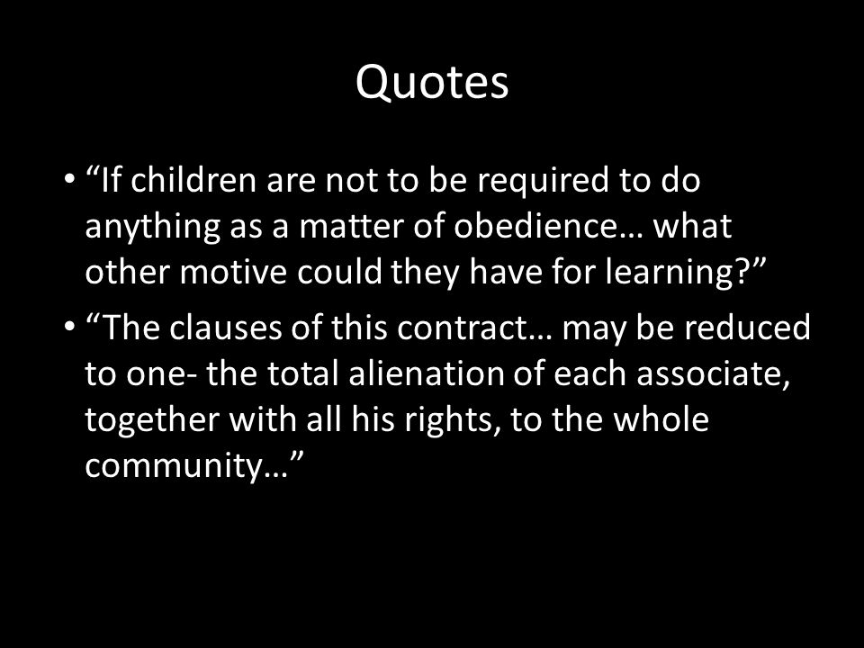Quotes If children are not to be required to do anything as a matter of obedience… what other motive could they have for learning