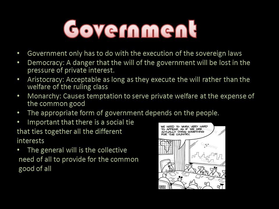 Government Government only has to do with the execution of the sovereign laws.