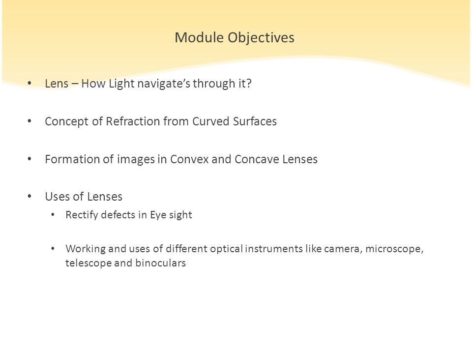 Module Objectives Lens – How Light navigate's through it