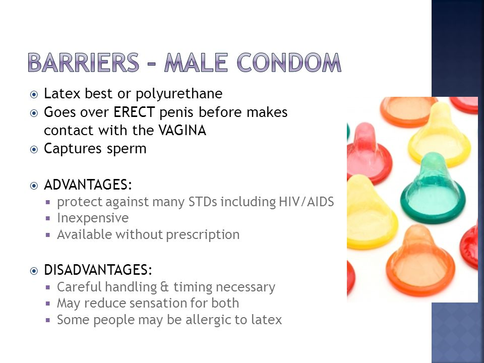 Barriers – male condom Latex best or polyurethane