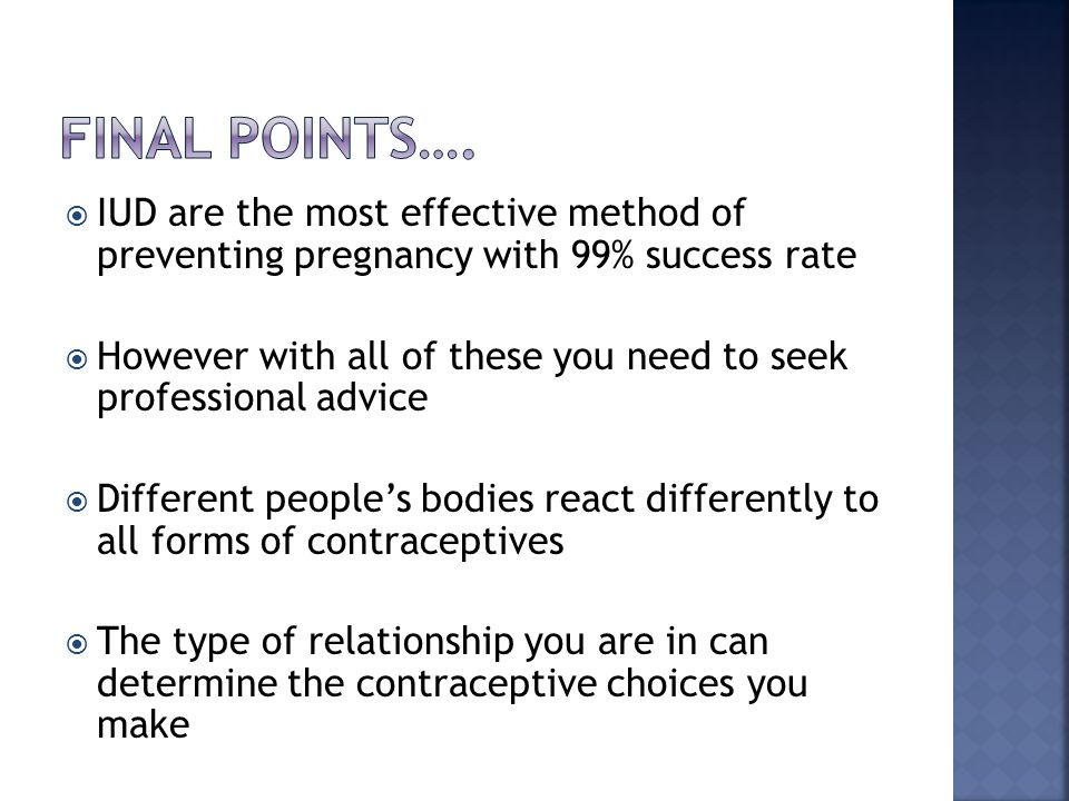 FINAL points…. IUD are the most effective method of preventing pregnancy with 99% success rate.