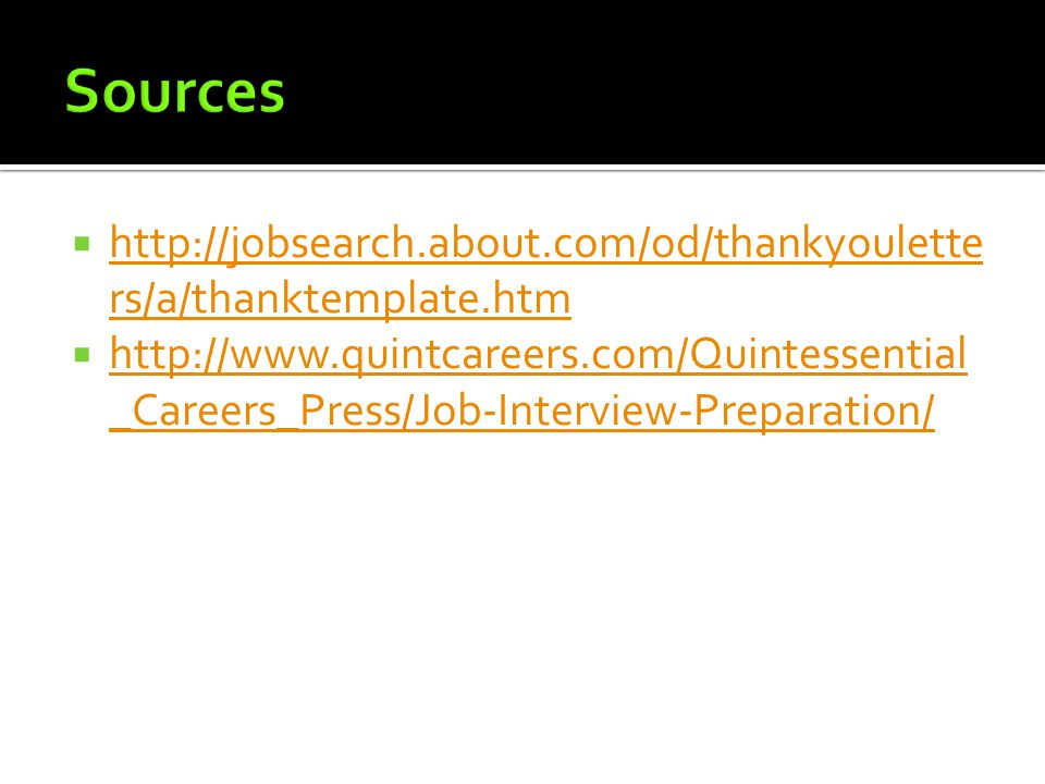 Sources http://jobsearch.about.com/od/thankyouletters/a/thanktemplate.htm.