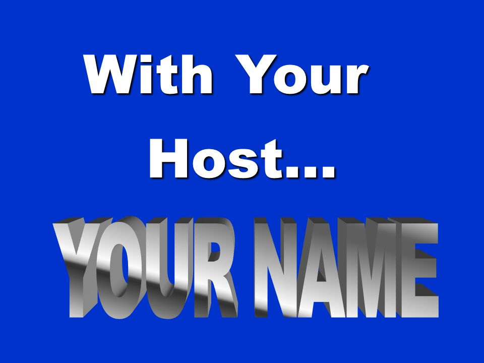 With Your Host... YOUR NAME