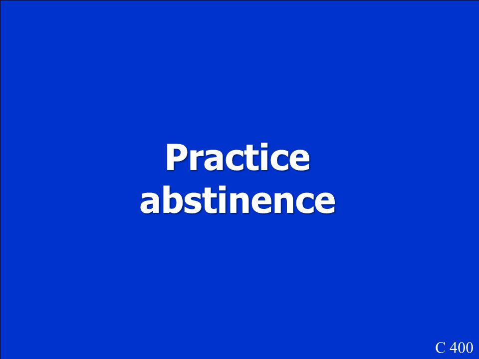 Practice abstinence C 400