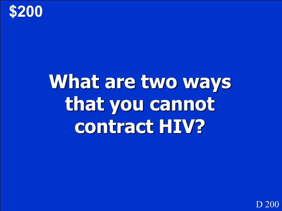 What are two ways that you cannot contract HIV