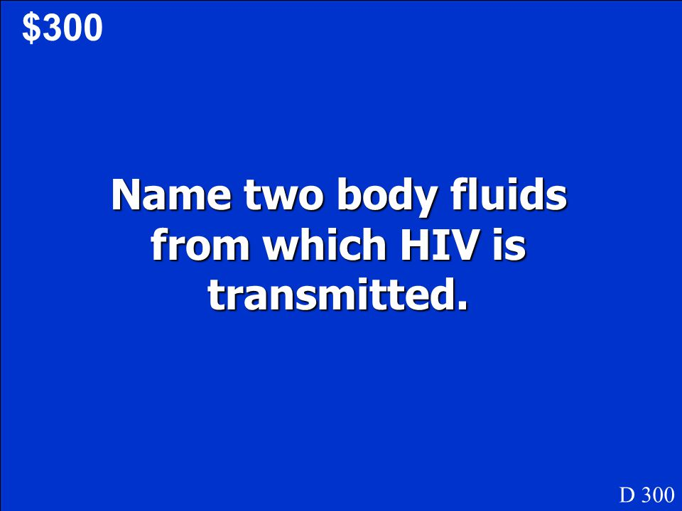 Name two body fluids from which HIV is transmitted.