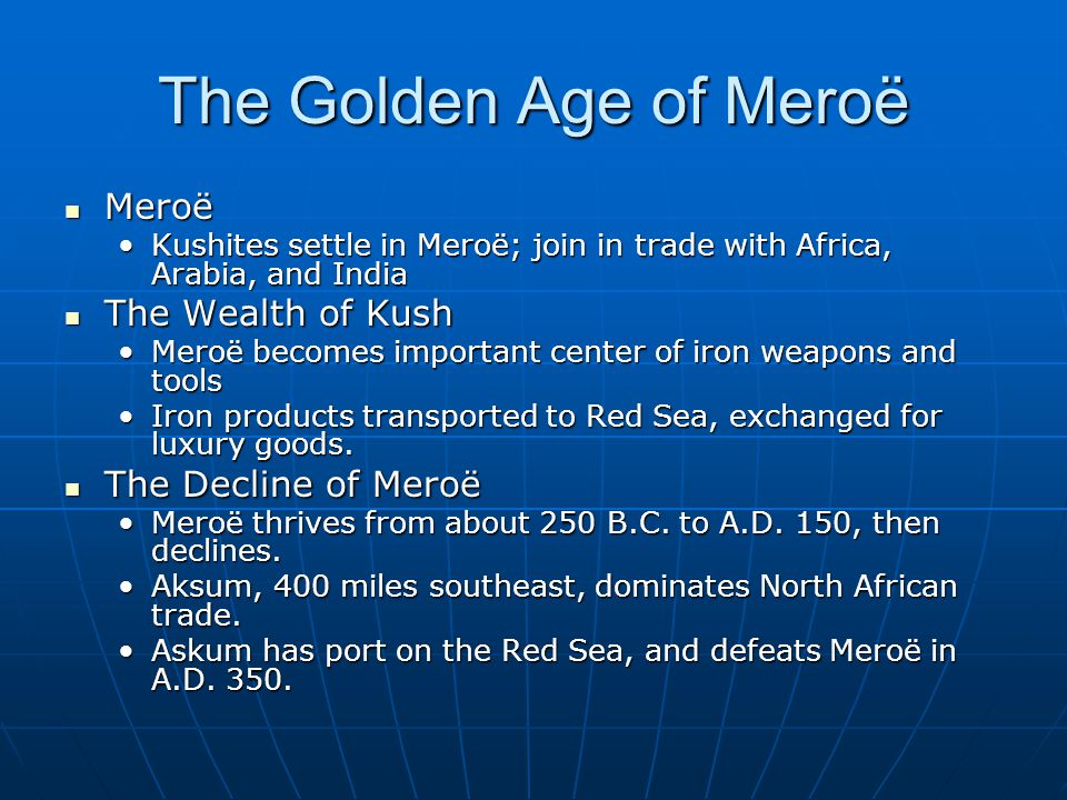 The Golden Age of Meroë Meroë The Wealth of Kush The Decline of Meroë