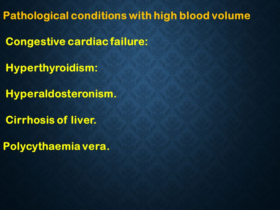 Pathological conditions with high blood volume