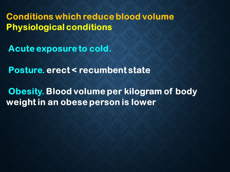 Conditions which reduce blood volume Physiological conditions