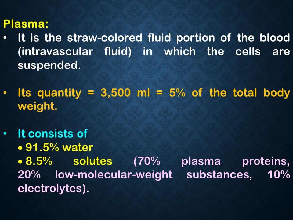 Plasma: It is the straw-colored fluid portion of the blood (intravascular fluid) in which the cells are suspended.