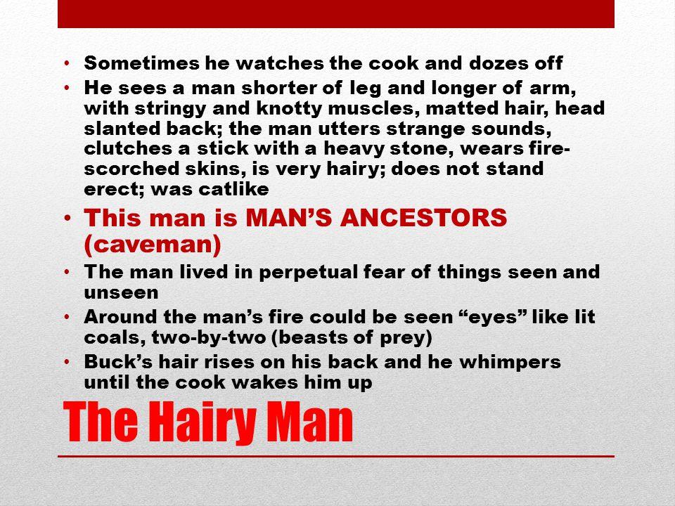 The Hairy Man This man is MAN'S ANCESTORS (caveman)