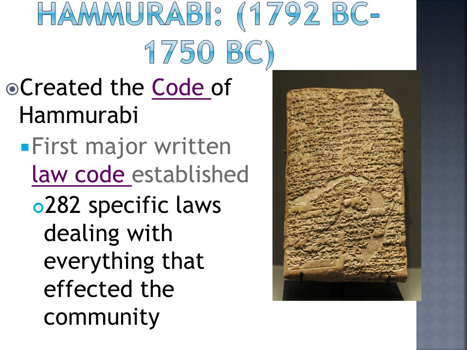 Hammurabi: (1792 BC-1750 BC) Created the Code of Hammurabi