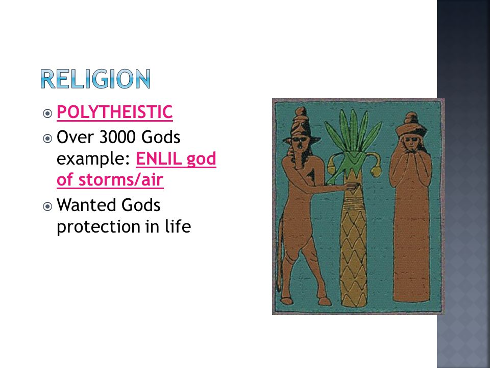 RELIGION POLYTHEISTIC Over 3000 Gods example: ENLIL god of storms/air