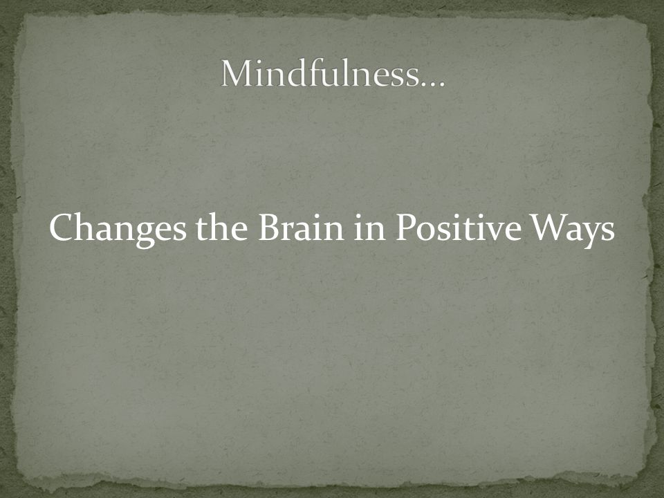 Changes the Brain in Positive Ways