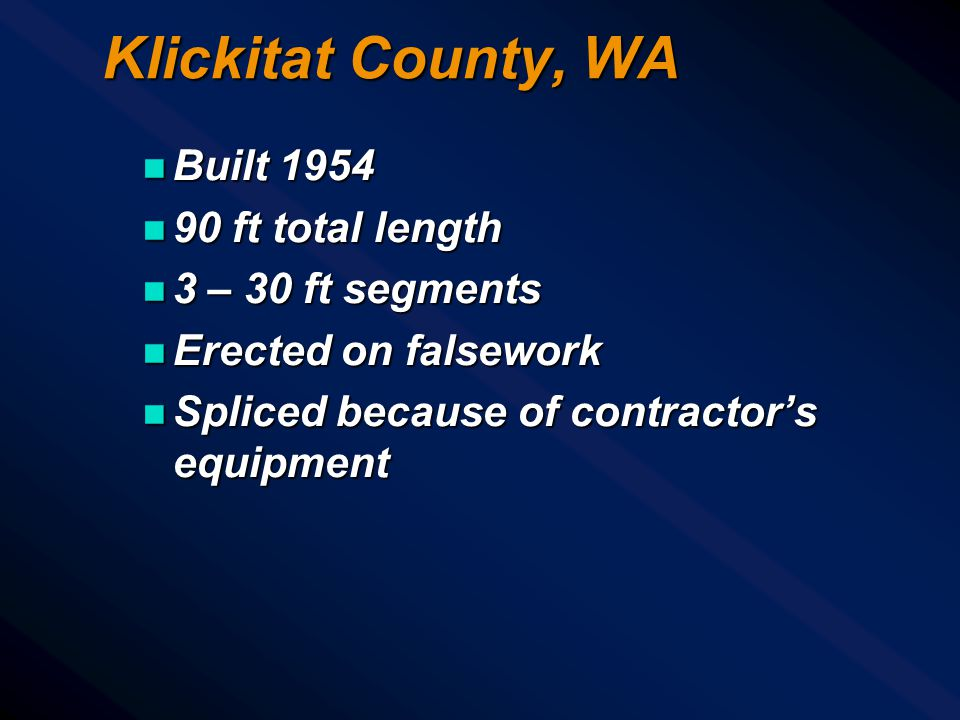 Klickitat County, WA Built 1954 90 ft total length 3 – 30 ft segments