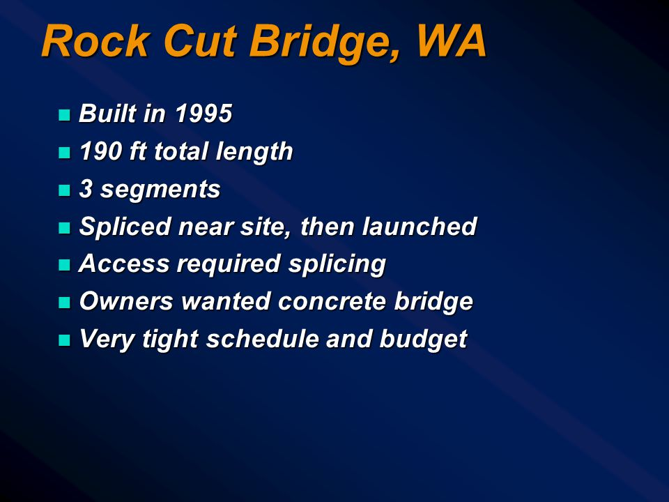 Rock Cut Bridge, WA Built in 1995 190 ft total length 3 segments