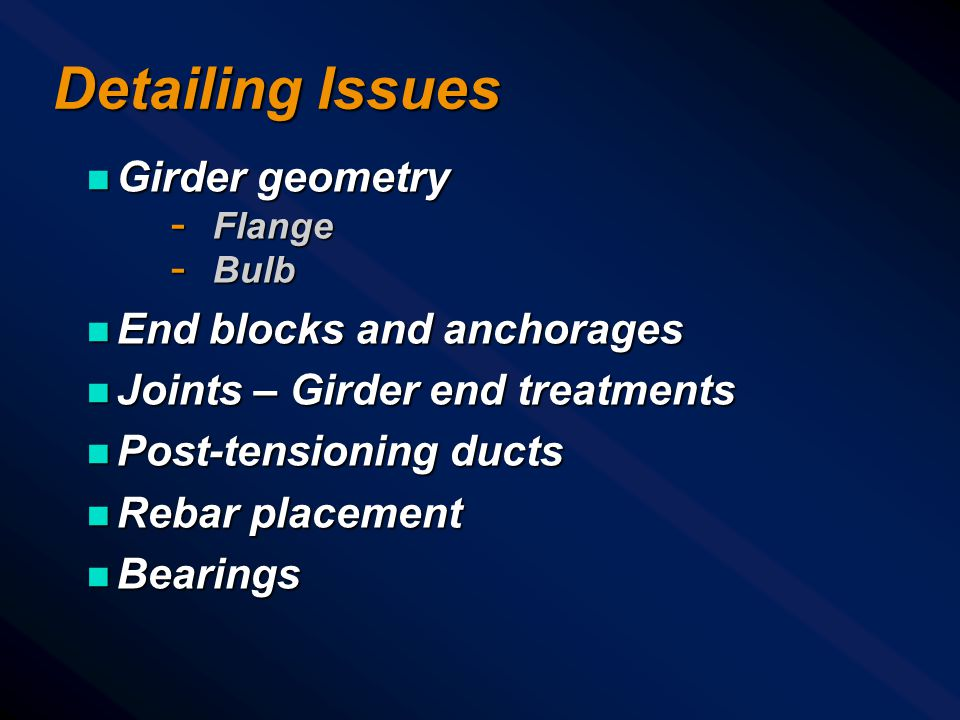 Detailing Issues Girder geometry End blocks and anchorages