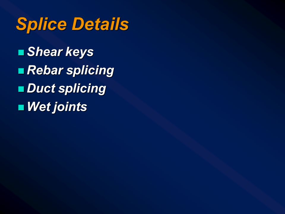 Splice Details Shear keys Rebar splicing Duct splicing Wet joints